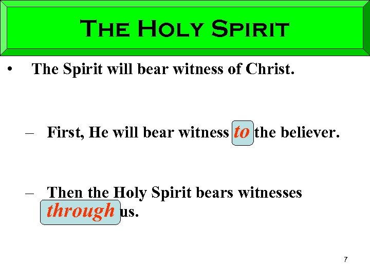 The Holy Spirit • The Spirit will bear witness of Christ. – First, He