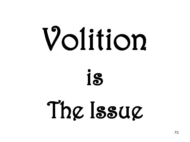 Volition is The Issue 70