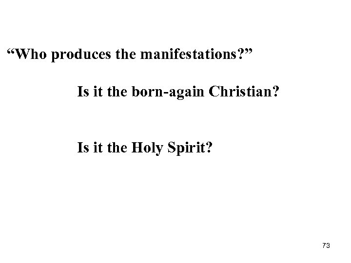 """Who produces the manifestations? "" Is it the born-again Christian? Is it the Holy"