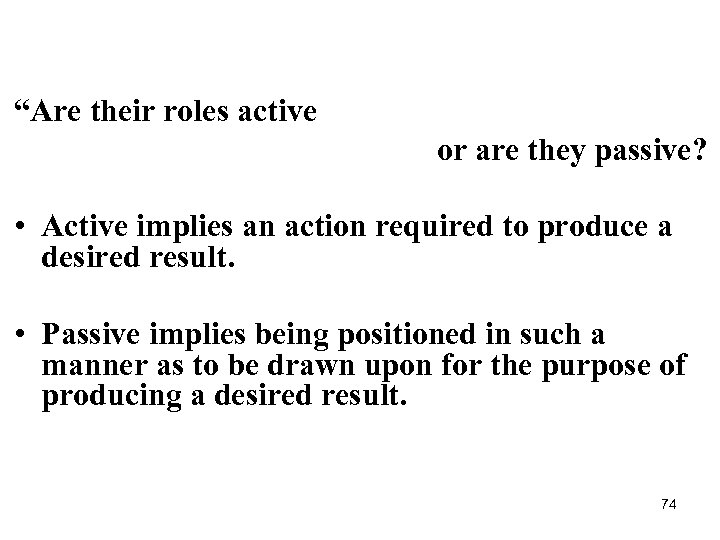 """Are their roles active or are they passive? • Active implies an action required"