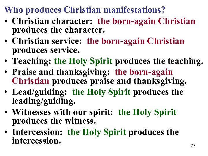 Who produces Christian manifestations? • Christian character: the born-again Christian produces the character. •