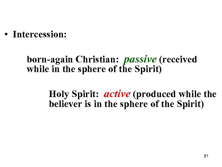• Intercession: born-again Christian: passive (received while in the sphere of the Spirit)