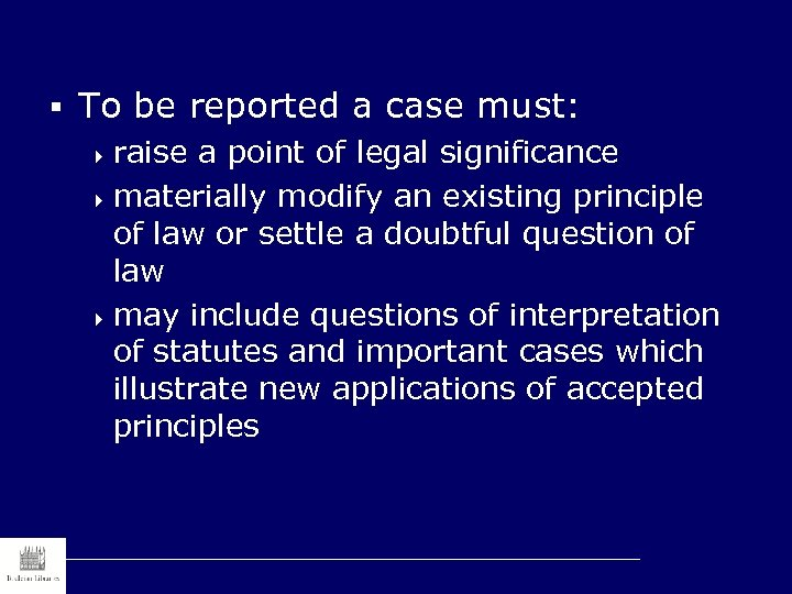 § To be reported a case must: 4 raise a point of legal significance