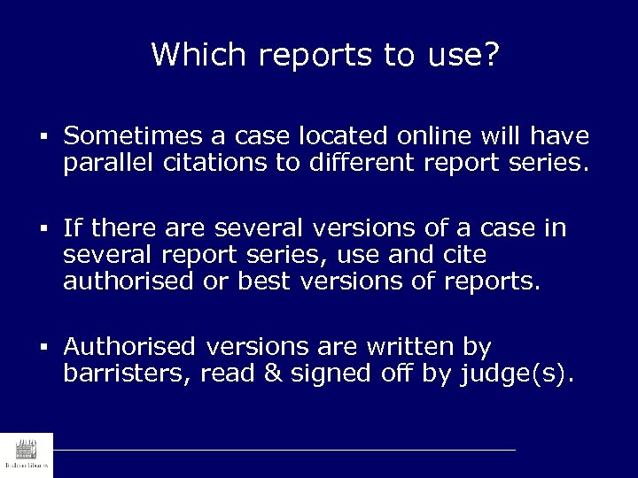 Which reports to use? § Sometimes a case located online will have parallel citations