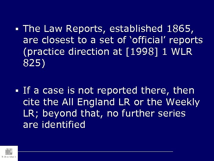 § The Law Reports, established 1865, are closest to a set of 'official' reports