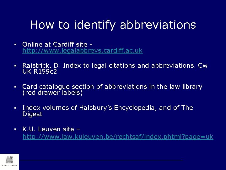 How to identify abbreviations § Online at Cardiff site http: //www. legalabbrevs. cardiff. ac.