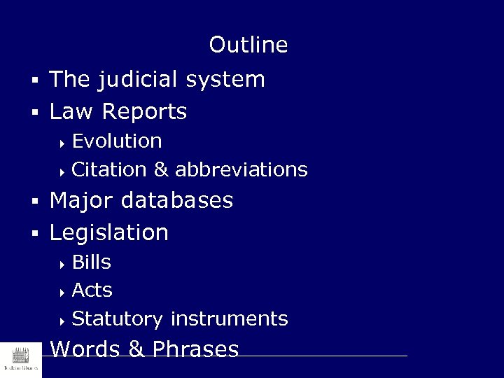Outline § The judicial system § Law Reports 4 Evolution 4 Citation & abbreviations
