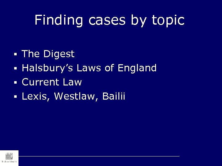 Finding cases by topic § The Digest § Halsbury's Laws of England § Current