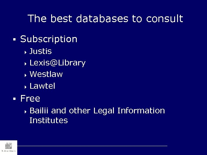 The best databases to consult § Subscription 4 Justis 4 Lexis@Library 4 Westlaw 4