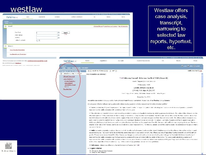westlaw Westlaw offers case analysis, transcript, narrowing to selected law reports, hypertext, etc.