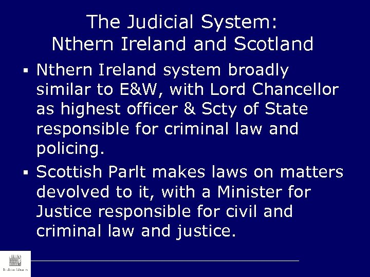 The Judicial System: Nthern Ireland Scotland § Nthern Ireland system broadly similar to E&W,