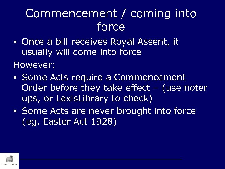 Commencement / coming into force § Once a bill receives Royal Assent, it usually