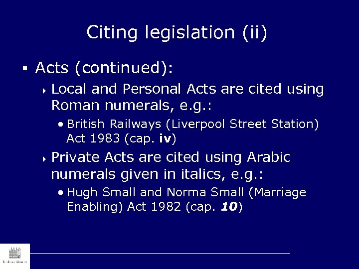 Citing legislation (ii) § Acts (continued): 4 Local and Personal Acts are cited using
