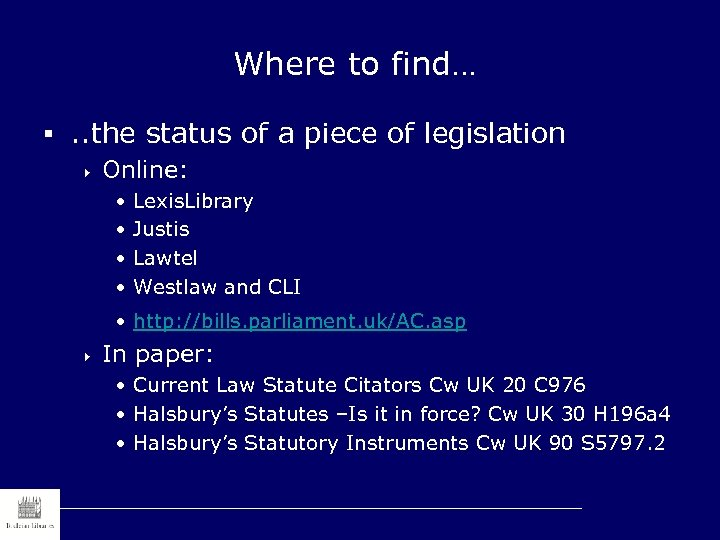 Where to find… §. . the status of a piece of legislation 4 Online: