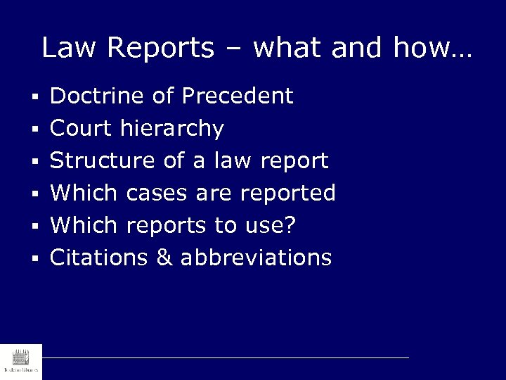 Law Reports – what and how… § Doctrine of Precedent § Court hierarchy §