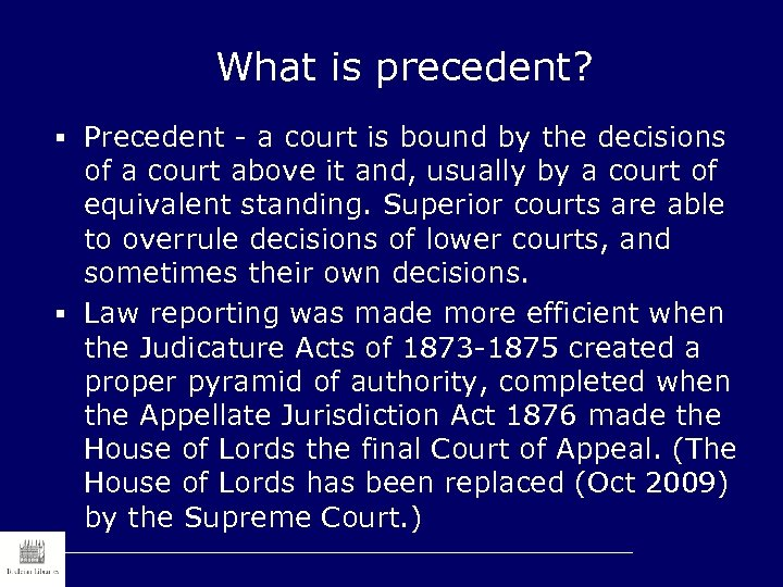 What is precedent? § Precedent - a court is bound by the decisions of