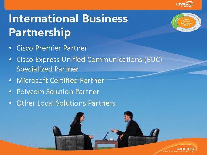 International Business Partnership • Cisco Premier Partner • Cisco Express Unified Communications (EUC) Specialized
