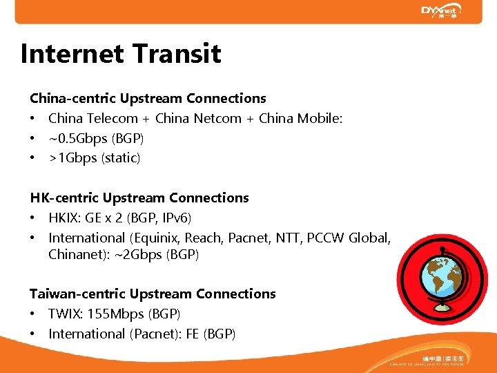 Internet Transit China-centric Upstream Connections • China Telecom + China Netcom + China Mobile: