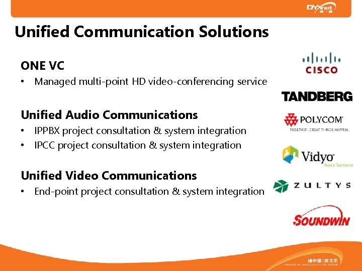 Unified Communication Solutions ONE VC • Managed multi-point HD video-conferencing service Unified Audio Communications