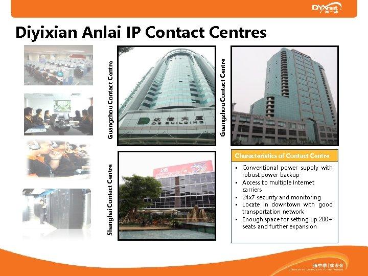 Guangzhou Contact Centre Diyixian Anlai IP Contact Centres Shanghai Contact Centre Characteristics of Contact
