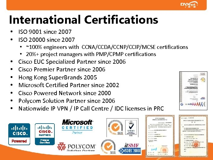 International Certifications • ISO 9001 since 2007 • ISO 20000 since 2007 • ~100%