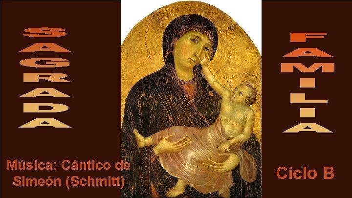 Música: Cántico de Simeón (Schmitt) Ciclo B