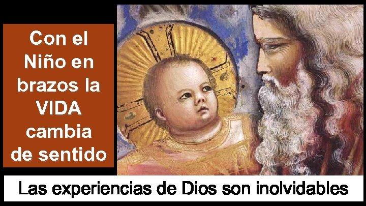 Con el Niño en brazos la VIDA cambia de sentido Las experiencias de Dios