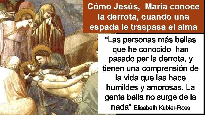 """Cómo Jesús, María conoce la derrota, cuando una espada le traspasa el alma """"Las"""