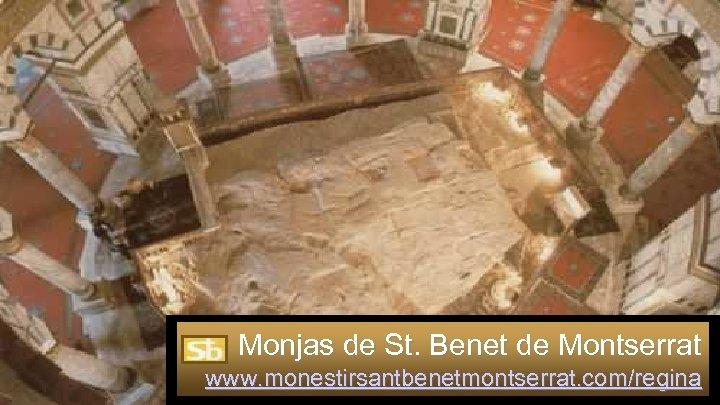 Monjas de St. Benet de Montserrat www. monestirsantbenetmontserrat. com/regina