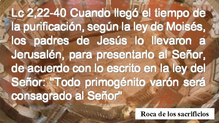 Lc 2, 22 -40 Cuando llegó el tiempo de la purificación, según la ley