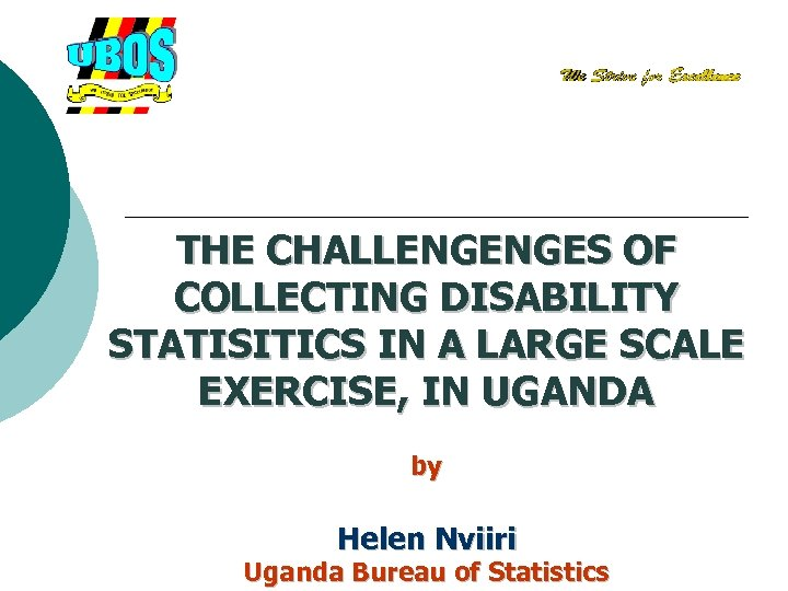 THE CHALLENGENGES OF COLLECTING DISABILITY STATISITICS IN A LARGE SCALE EXERCISE, IN UGANDA by