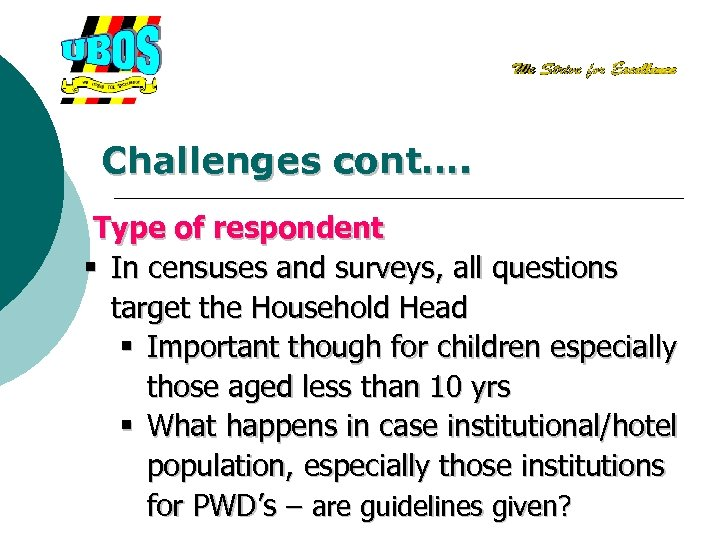 Challenges cont…. Type of respondent § In censuses and surveys, all questions target the
