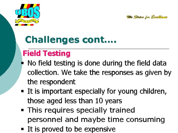 Challenges cont…. Field Testing § No field testing is done during the field data