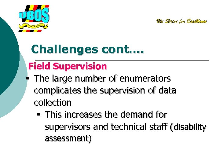 Challenges cont…. Field Supervision § The large number of enumerators complicates the supervision of