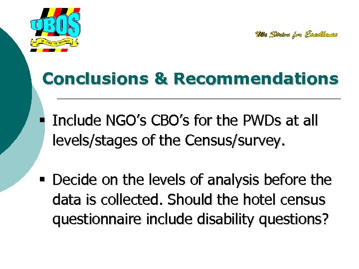 Conclusions & Recommendations § Include NGO's CBO's for the PWDs at all levels/stages of