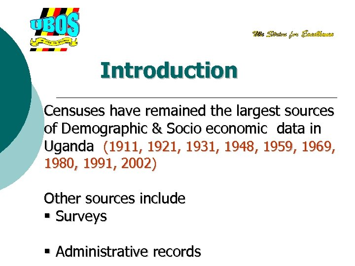 Introduction Censuses have remained the largest sources of Demographic & Socio economic data in