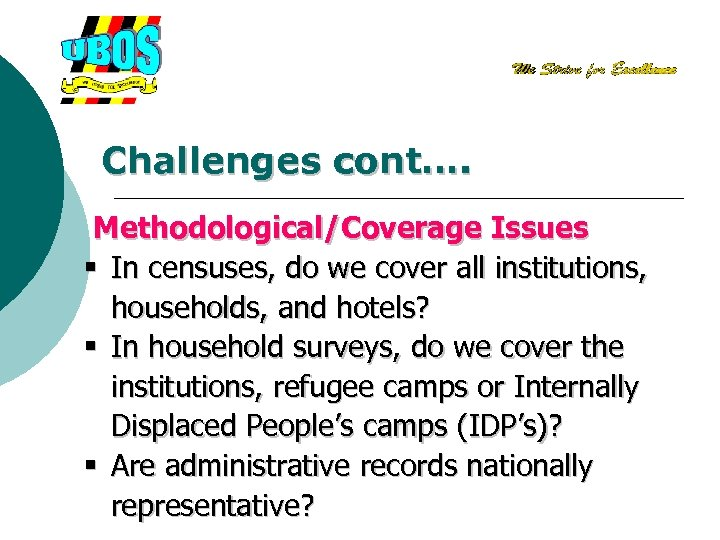 Challenges cont…. Methodological/Coverage Issues § In censuses, do we cover all institutions, households, and