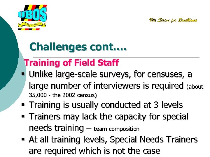 Challenges cont…. Training of Field Staff § Unlike large-scale surveys, for censuses, a large