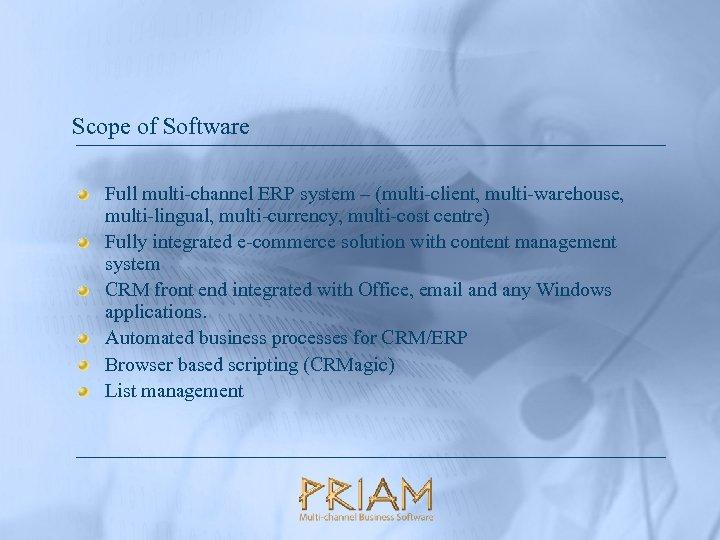 Scope of Software Full multi-channel ERP system – (multi-client, multi-warehouse, multi-lingual, multi-currency, multi-cost centre)