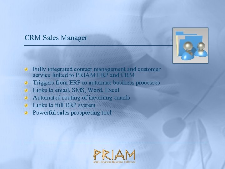 CRM Sales Manager Fully integrated contact management and customer service linked to PRIAM ERP