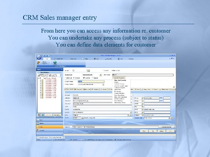 CRM Sales manager entry From here you can access any information re. customer You