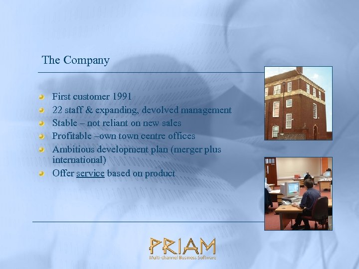 The Company First customer 1991 22 staff & expanding, devolved management Stable – not