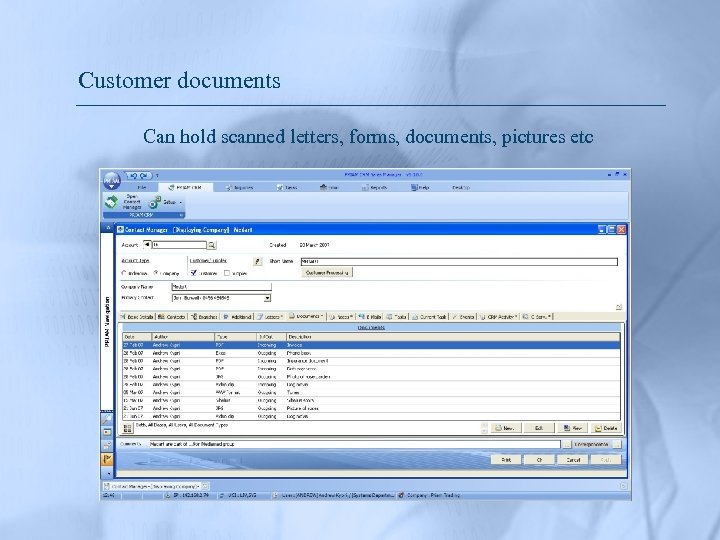 Customer documents Can hold scanned letters, forms, documents, pictures etc