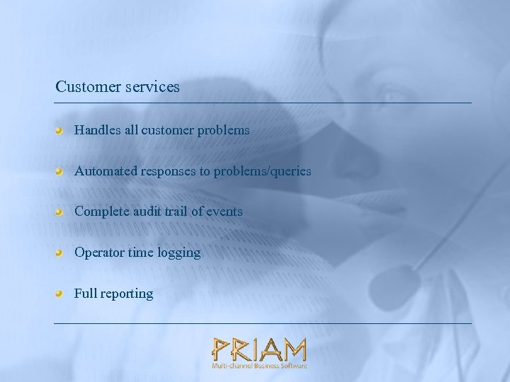 Customer services Handles all customer problems Automated responses to problems/queries Complete audit trail of