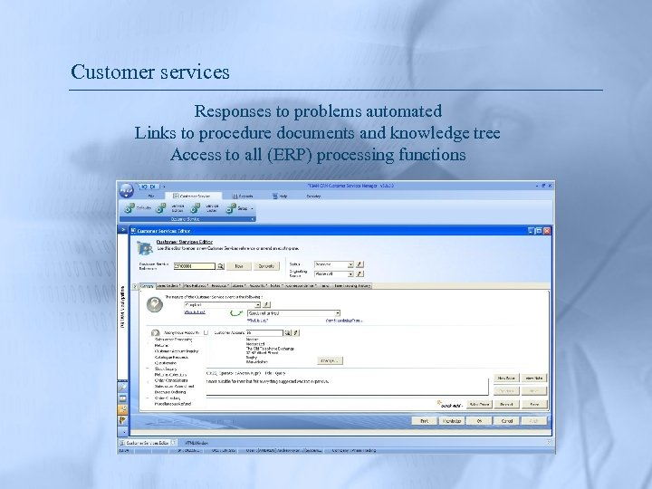 Customer services Responses to problems automated Links to procedure documents and knowledge tree Access