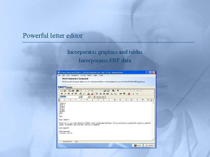 Powerful letter editor Incorporates graphics and tables Incorporates ERP data