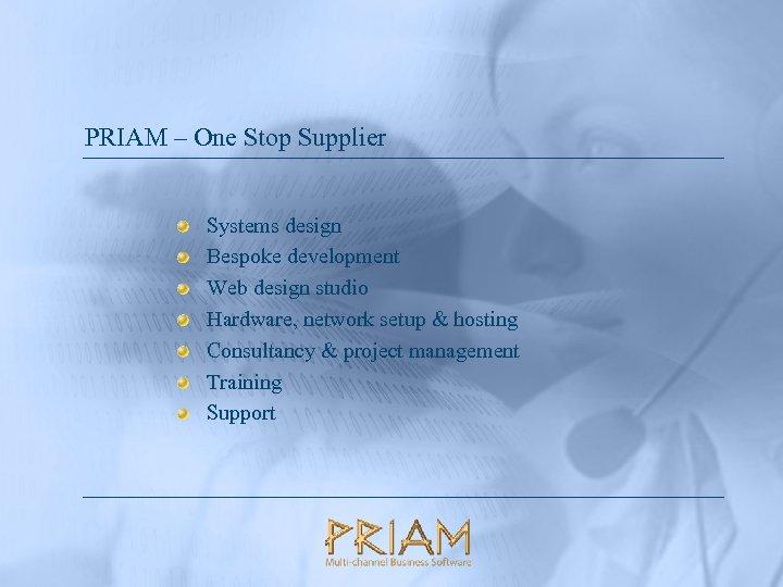 PRIAM – One Stop Supplier Systems design Bespoke development Web design studio Hardware, network