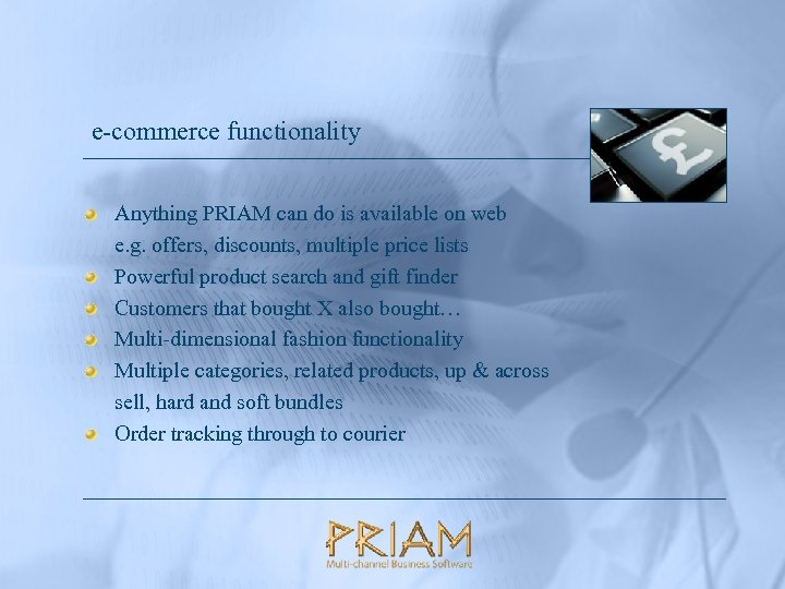 e-commerce functionality Anything PRIAM can do is available on web e. g. offers, discounts,
