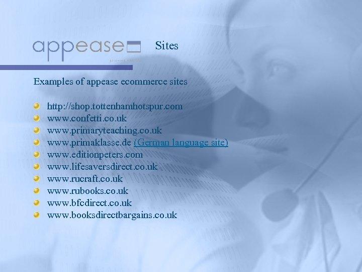 Sites Examples of appease ecommerce sites http: //shop. tottenhamhotspur. com www. confetti. co. uk