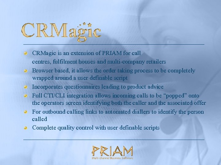 CRMagic is an extension of PRIAM for call centres, fulfilment houses and multi-company retailers